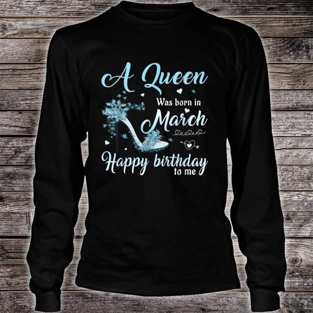March Girl Stepping Into My Birthday Like A Queen Shirt long sleeved