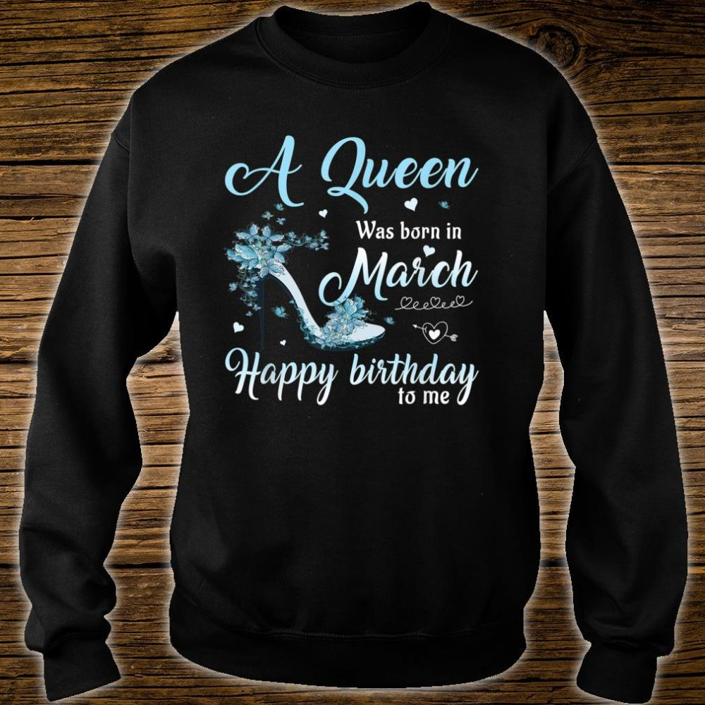 March Girl Stepping Into My Birthday Like A Queen Shirt sweater