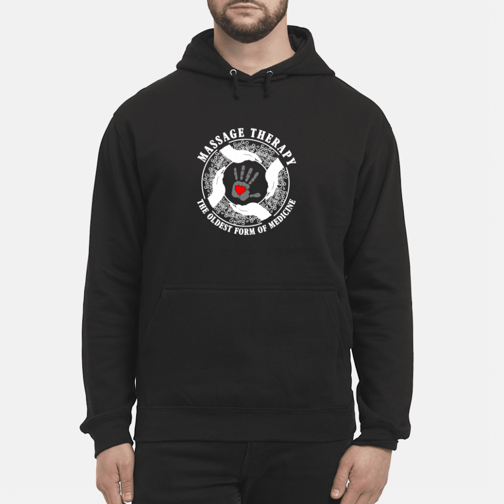 Massage therapy the oldest from of medicine shirt hoodie