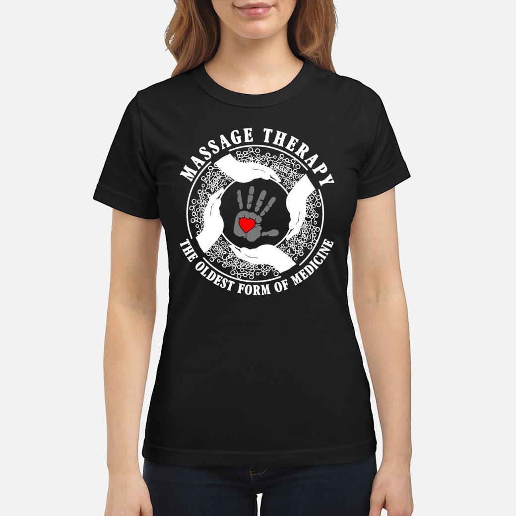 Massage therapy the oldest from of medicine shirt ladies tee