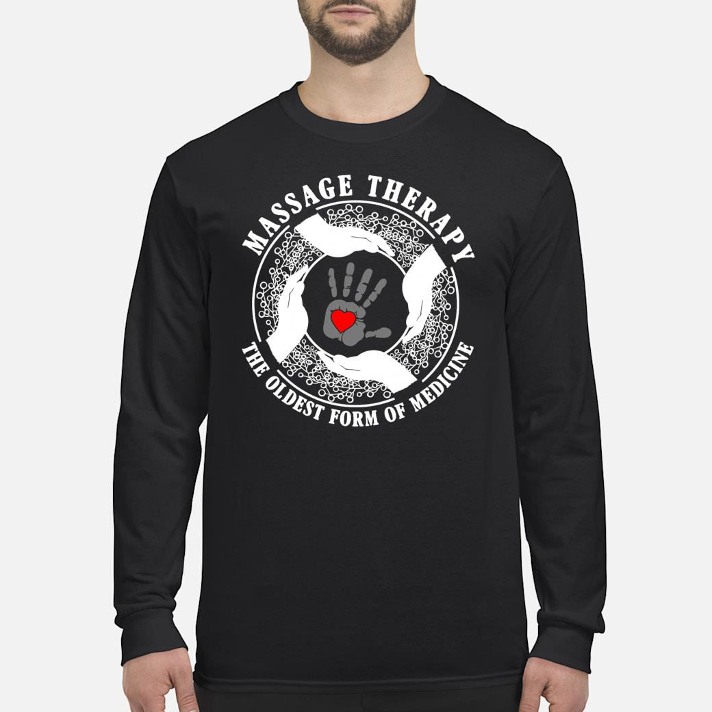 Massage therapy the oldest from of medicine shirt long sleeved