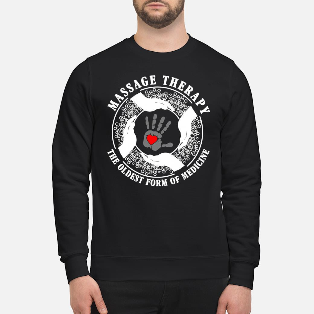 Massage therapy the oldest from of medicine shirt sweater