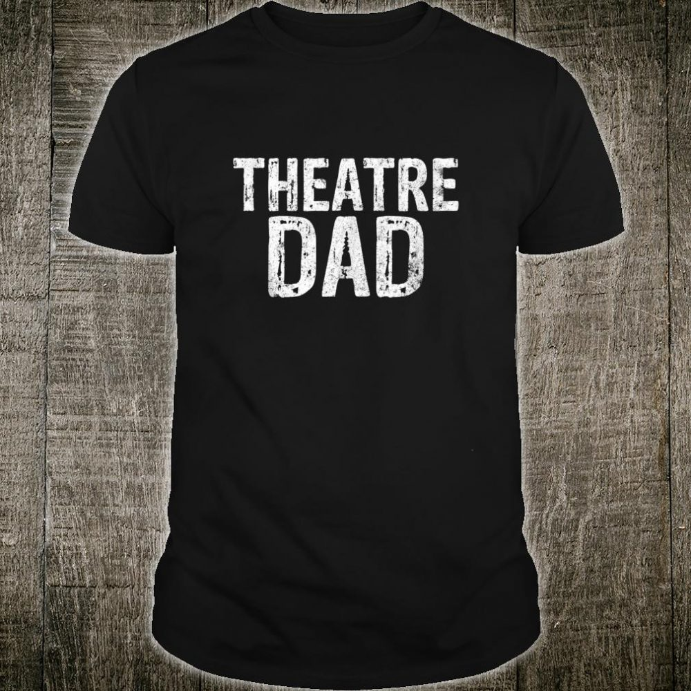 Mens Perfect Xmas Gift Father Actor Drama Acting Theatre Dad Shirt