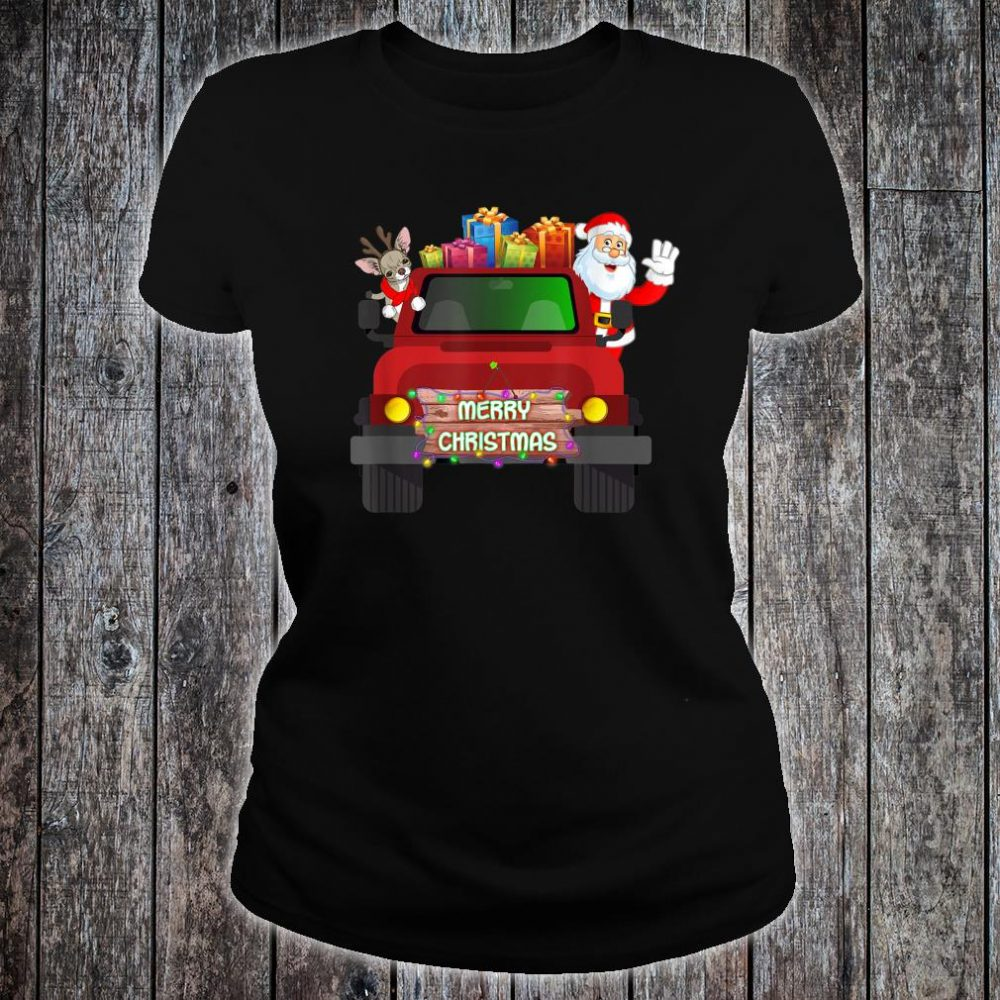 Merry Christmas With Chihuahua And Santa Claus On Truck Shirt ladies tee