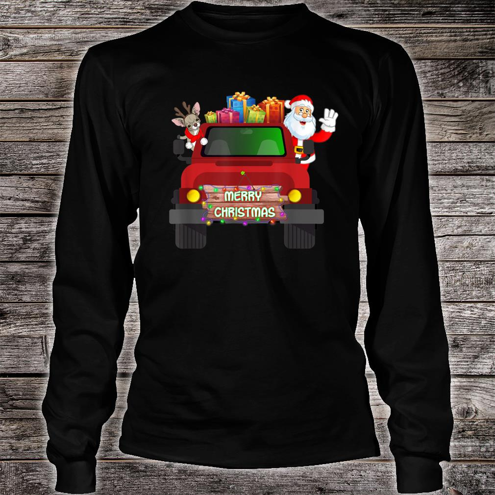 Merry Christmas With Chihuahua And Santa Claus On Truck Shirt long sleeved