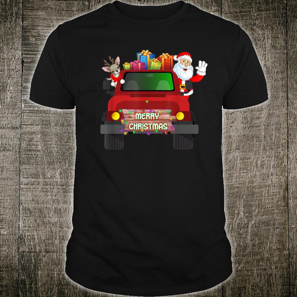 Merry Christmas With Chihuahua And Santa Claus On Truck Shirt