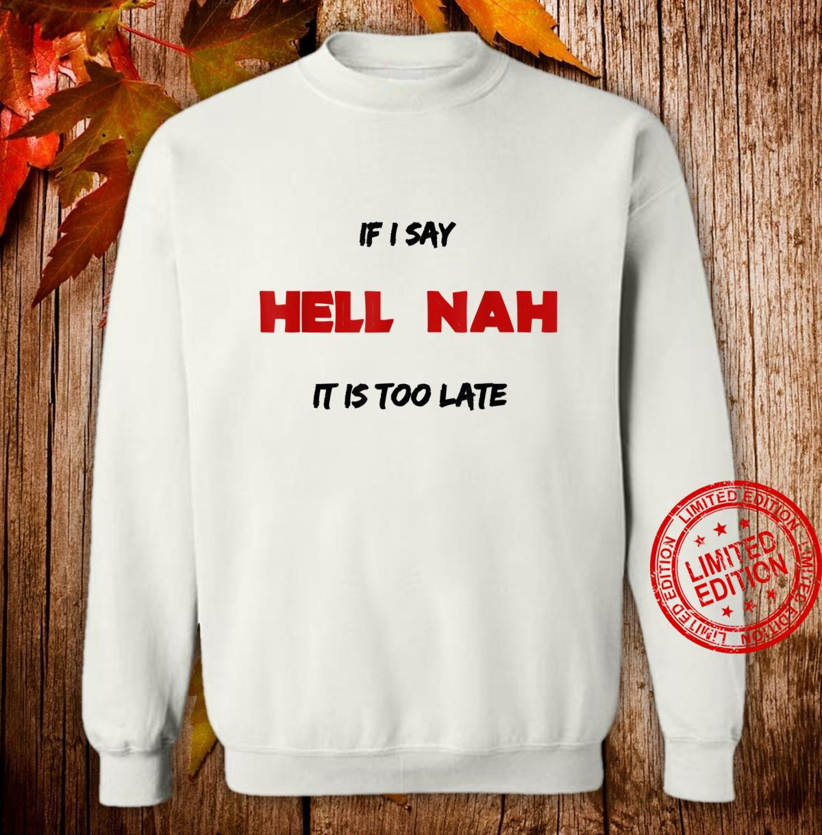 Southern Warning Hell Nah If I Said It Too Late For You Shirt sweater
