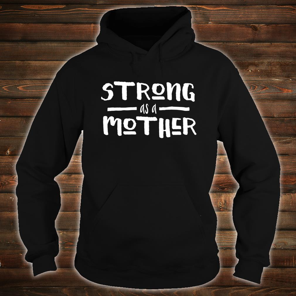 Strong As A Mother Gym Shirt hoodie