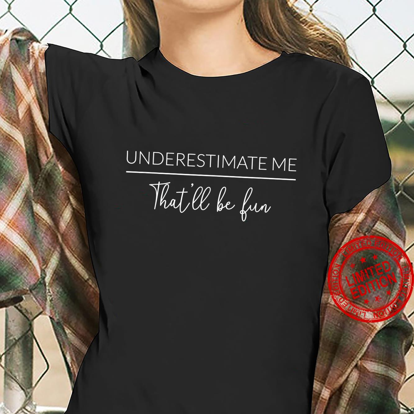 Underestimate Me That'll Be Fun Proud and Sarcastic Shirt ladies tee