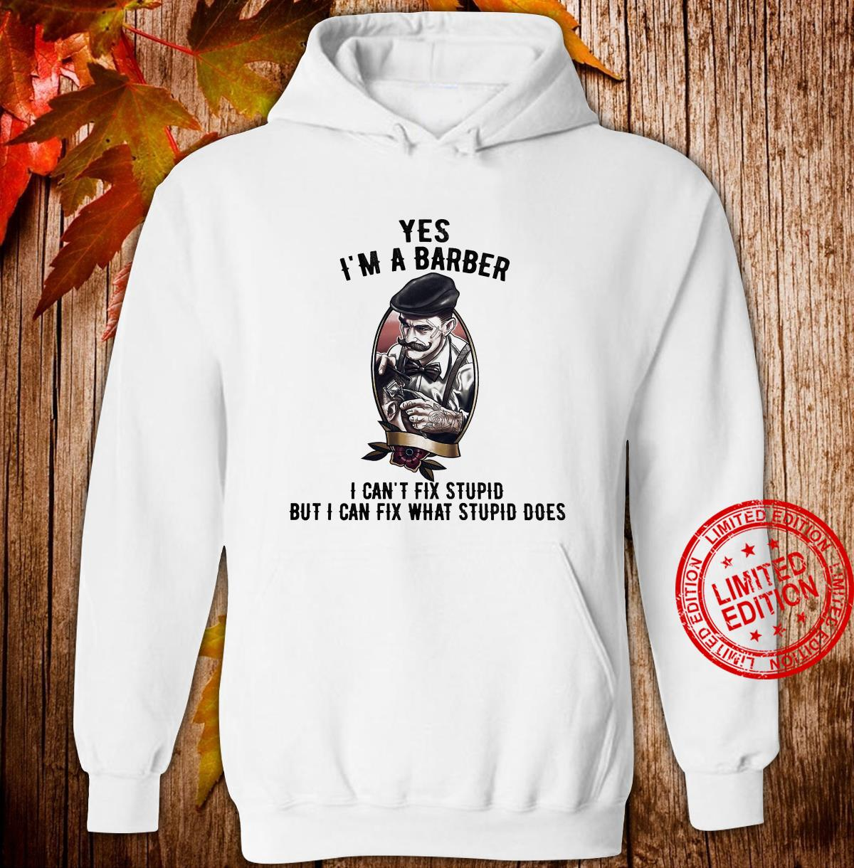 Yes I'm A Barber I Can't Fix Stupid But I Can Fix What Stupid Does Shirt hoodie